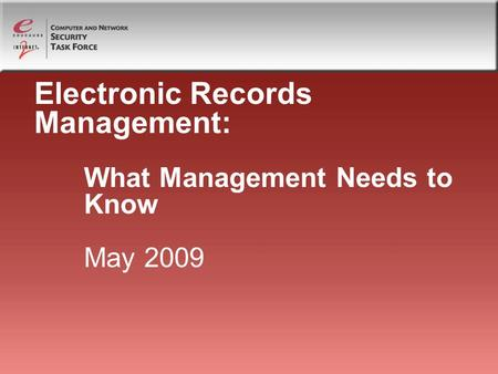 Electronic Records Management: What Management Needs to Know May 2009.