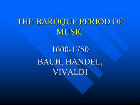 THE BAROQUE PERIOD OF MUSIC