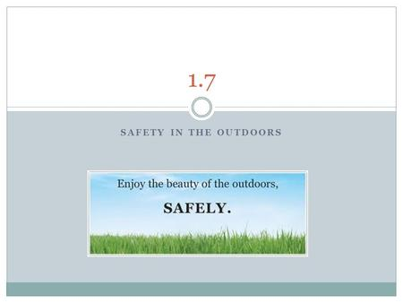 SAFETY IN THE OUTDOORS 1.7. What is Safety? Physical Safety: Things that involve ensuring someone is physically safe, such as checking someone's harness,