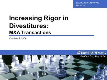 Confidential – Do Not Distribute Transaction Advisory Services Increasing Rigor in Divestitures: M&A Transactions October 5, 2006 T RANSACTION A DVISORY.