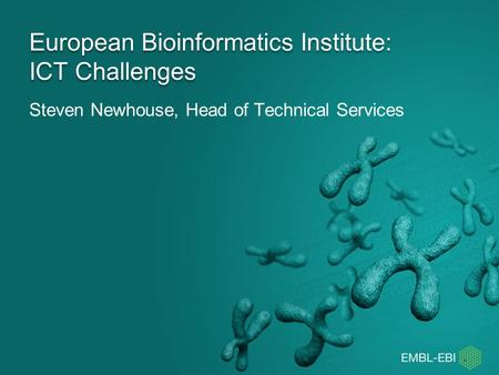 Steven Newhouse, Head of Technical Services European Bioinformatics Institute: ICT Challenges.