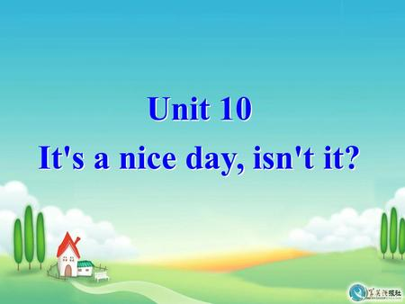 Unit 10 It's a nice day, isn't it? Section A Period One.