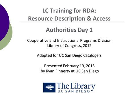 LC Training for RDA: Resource Description & Access Authorities Day 1 Cooperative and Instructional Programs Division Library of Congress, 2012 Adapted.
