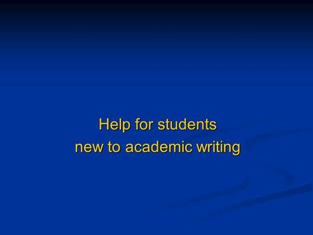 Help for students new to academic writing. Academic style Academic writing is simple plain English in a formal style with the following elements: Academic.