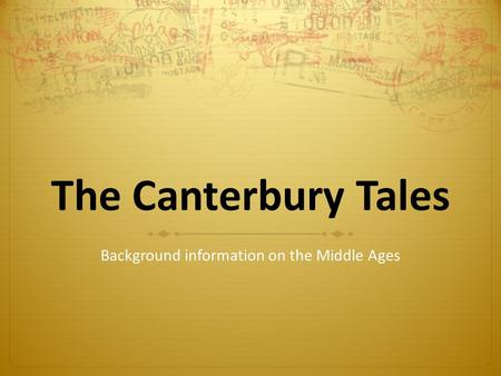 The Canterbury Tales Background information on the Middle Ages.