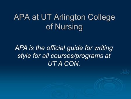 APA at UT Arlington College of Nursing APA is the official guide for writing style for all courses/programs at UT A CON.