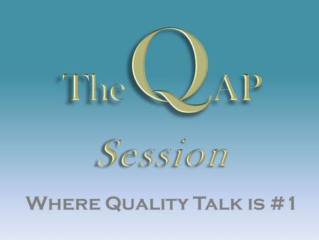 Where Quality Talk is #1. QAP = Quality Assurance Program Transaction entry and approval moved from Business Affairs to Business Centers – Created a need.