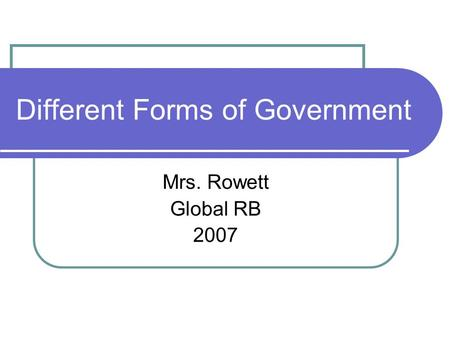 Different Forms of Government Mrs. Rowett Global RB 2007.