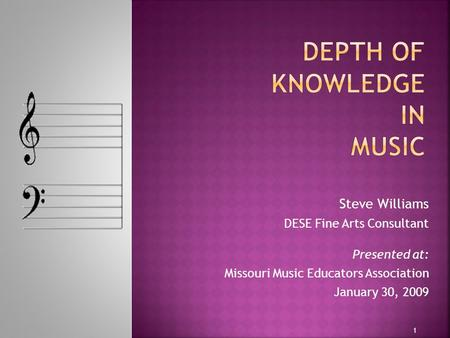 Steve Williams DESE Fine Arts Consultant Presented at: Missouri Music Educators Association January 30, 2009 1.