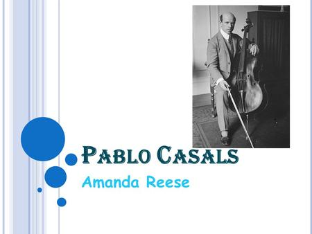 P ABLO C ASALS Amanda Reese. B IRTH Pablo Casals was born on December 29, 1876 He was born in El Vendrell, Catalonia, Spain. His birth mother, Pilar Defilló.