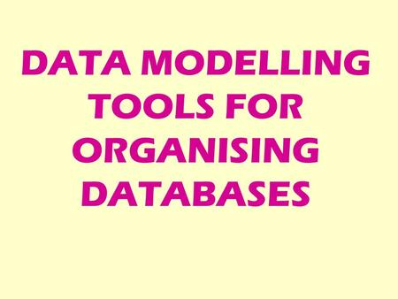 DATA MODELLING TOOLS FOR ORGANISING DATABASES. For a database to be organised and logical, it must be well-designed and set out. In such cases, the databases.