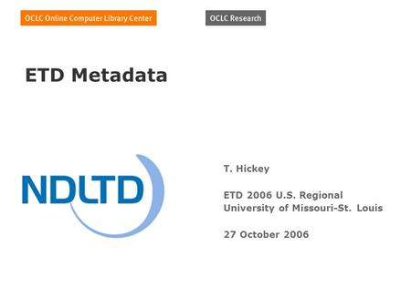 ETD Metadata T. Hickey ETD 2006 U.S. Regional University of Missouri-St. Louis 27 October 2006.