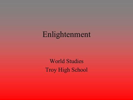 Enlightenment World Studies Troy High School. Enlightenment Definition This was an intellectual movement in Western Europe that emphasized reason and.