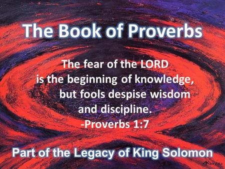 The fear of the LORD is the beginning of knowledge, but fools despise wisdom and discipline. -Proverbs 1:7.