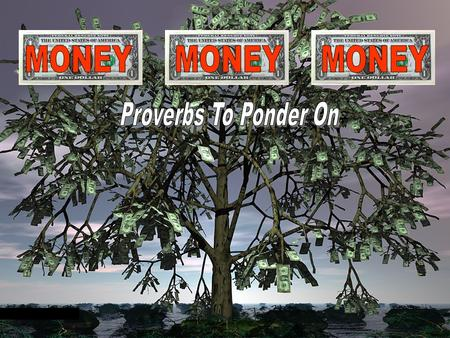 1. 2 When money speaks, the truth keeps silent. Russian proverb With money you can buy a house, but not a home. Chinese Proverb.