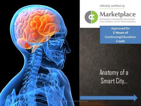 Anatomy of a Smart City… Copyright 2015 All Rights Reserved Approved for 2 Hours of Continuing Education Credit.