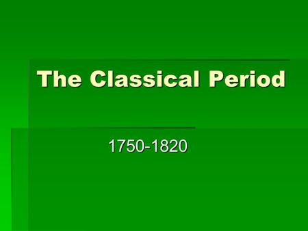 The Classical Period 1750-1820. Qualities of Classicism  Order  Objectivity  Proportion  Emulated the art and architecture of ancient Greece and Rome.