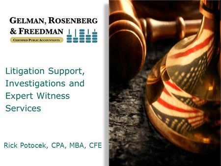 Litigation Support, Investigations and Expert Witness Services Rick Potocek, CPA, MBA, CFE.