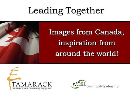 Leading Together Images from Canada, inspiration from around the world!