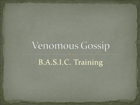 B.A.S.I.C. Training. Where there are at least three people there is bound to be gossip – two to share it and one to be the victim. There is so much good.