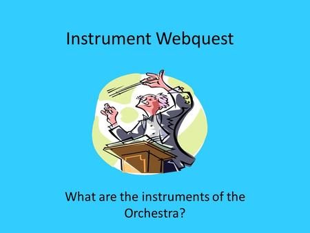 Instrument Webquest What are the instruments of the Orchestra?