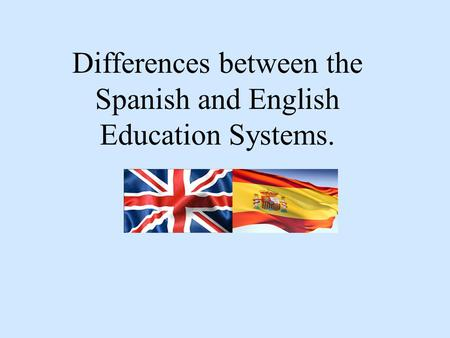 Differences between the Spanish and English Education Systems.