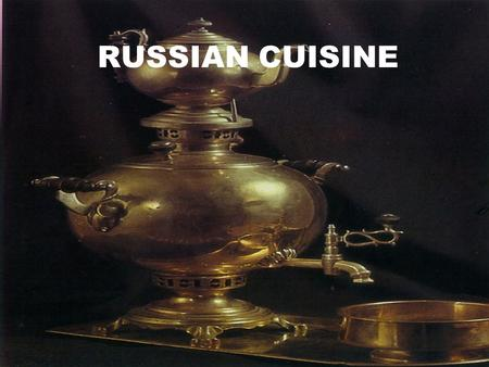 RUSSIAN CUISINE Original and varied, Russian cuisine is famous for exotic soups, cabbage schi and solyanka, which is made of assorted meats. Russians.