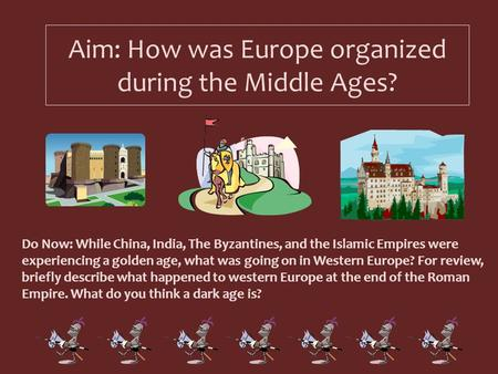 Aim: How was Europe organized during the Middle Ages?