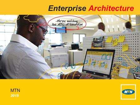 2015 MTN Enterprise Architecture. 2 Copyright© 2013 Mobile Telephone Networks. All rights reserved EA Objectives To make available MTN current and future.