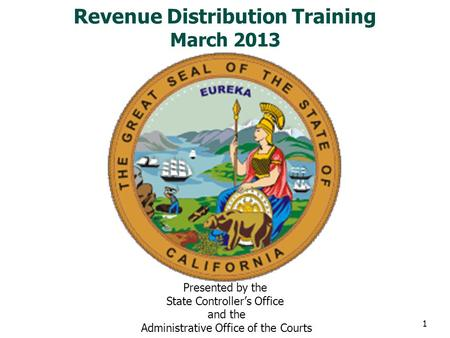 Revenue Distribution Training March 2013 Presented by the State Controller's Office and the Administrative Office of the Courts 1.