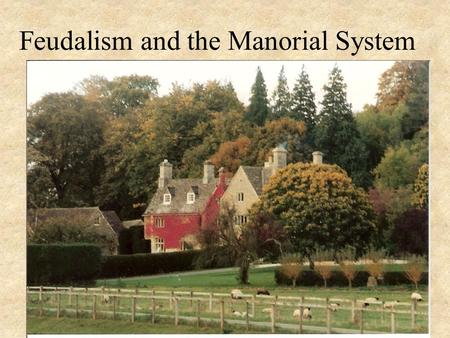 Feudalism and the Manorial System. Feudalism The social and political structure of the Middle Ages characterized by the ownership of the land.