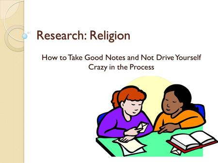 Research: Religion How to Take Good Notes and Not Drive Yourself Crazy in the Process.