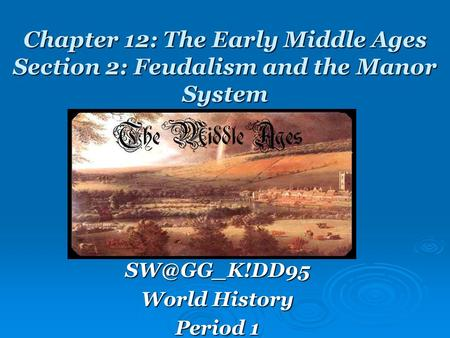 Chapter 12: The Early Middle Ages Section 2: Feudalism and the Manor System World History Period 1.
