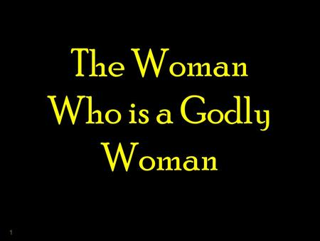 "1 The Woman Who is a Godly Woman. 2 3 Yes, There is a Difference! God made them male & female –G–Genesis 1:27 Woman as a "" helper suitable "" –G–Genesis."