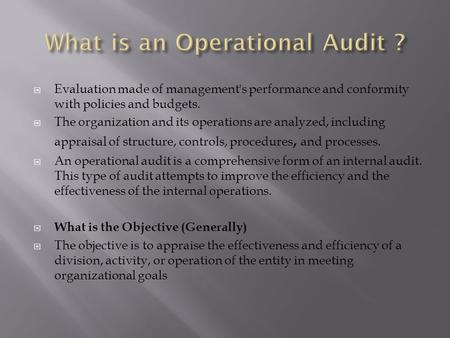  Evaluation made of management's performance and conformity with policies and budgets.  The organization and its operations are analyzed, including appraisal.