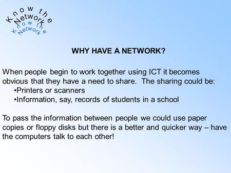 When people begin to work together using ICT it becomes obvious that they have a need to share. The sharing could be: Printers or scanners Information,