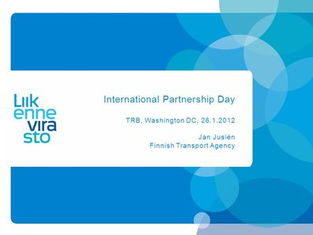 International Partnership Day TRB, Washington DC, 26.1.2012 Jan Juslén Finnish Transport Agency.