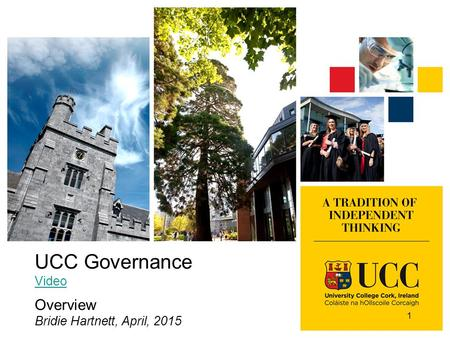 UCC Governance Video Overview Bridie Hartnett, April, 2015 1.
