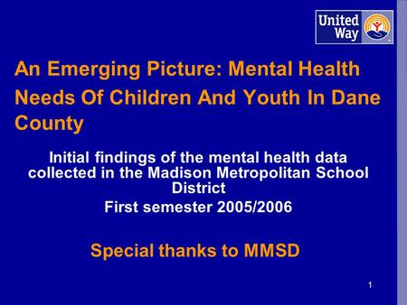 1 An Emerging Picture: Mental Health Needs Of Children And Youth In Dane County Initial findings of the mental health data collected in the Madison Metropolitan.