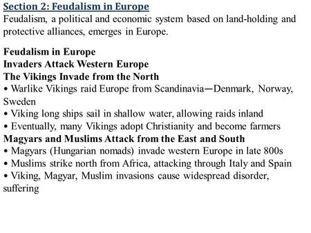 Section 2: Feudalism in Europe Feudalism, a political and economic system based on land-holding and protective alliances, emerges in Europe. Feudalism.