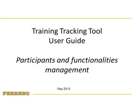 May 2013 Training Tracking Tool User Guide Participants and functionalities management.
