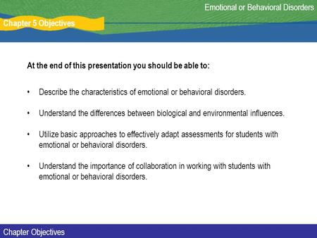 At the end of this presentation you should be able to: Describe the characteristics of emotional or behavioral disorders. Understand the differences between.
