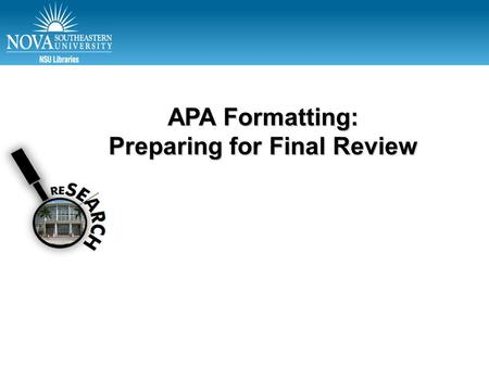 APA Formatting: Preparing for Final Review. FSE Resources  Publication Manual of the American Psychological Association (6 th ed.)  APA help / tutorials: