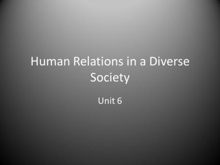 Human Relations in a Diverse Society Unit 6. Unit #6 Read Chapter 7 in Multicultural Law Enforcement – Hispanic/Latino Americans Attend the Seminar Discussion.