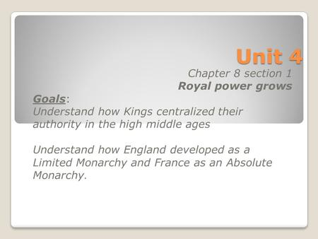 Unit 4 Chapter 8 section 1 Royal power grows Goals: Understand how Kings centralized their authority in the high middle ages Understand how England developed.