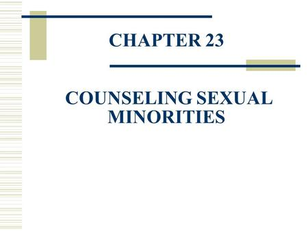 CHAPTER 23 COUNSELING SEXUAL MINORITIES. Homosexuality  Homosexuality involves the affectional and/or sexual orientation to a person of the same sex.