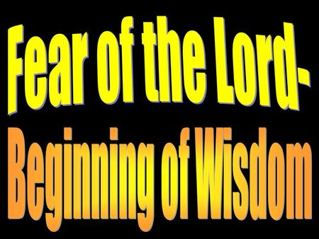 Fear of the Lord- Beginning of Wisdom.
