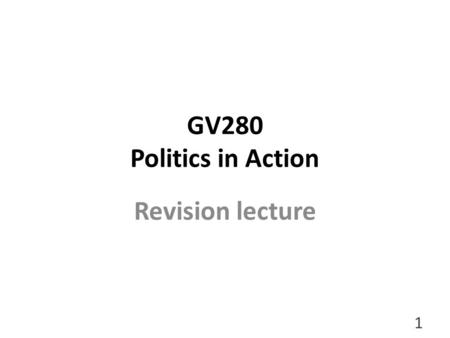 GV280 Politics in Action Revision lecture 1. 1. & 2. Definitions and models 2.