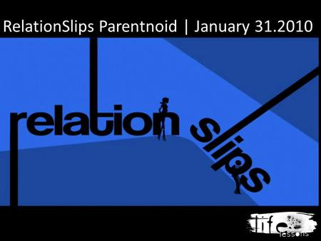 RelationSlips Parentnoid | January 31.2010. 1. What are some hats that parents wear that were not mentioned in the sermon? 2. On a scale of 1-10, how.