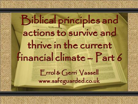 Biblical principles and actions to survive and thrive in the current financial climate – Part 6 Comunicación y Gerencia Errol & Gerri Vassell www.safeguarded.co.uk.
